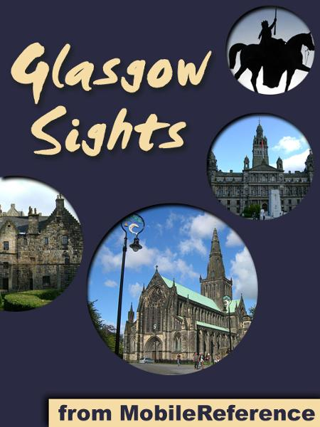Glasgow Sights: a travel guide to the top 25+ attractions in Glasgow, Scotland (Mobi Sights) By: MobileReference