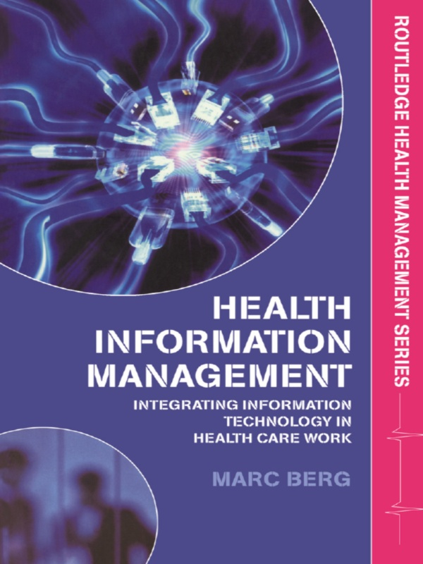 Health Information Management Integrating Information and Communication Technology in Health Care Work
