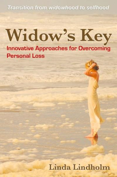 Widow's Key: Innovative Approaches for Overcoming Personal Loss By: Linda Lindholm