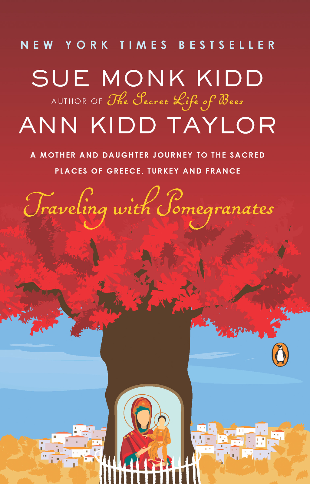 Traveling with Pomegranates: A Mother and Daughter Journey to the Sacred Places of Greece, Turkey, and France By: Ann Kidd Taylor,Sue Monk Kidd