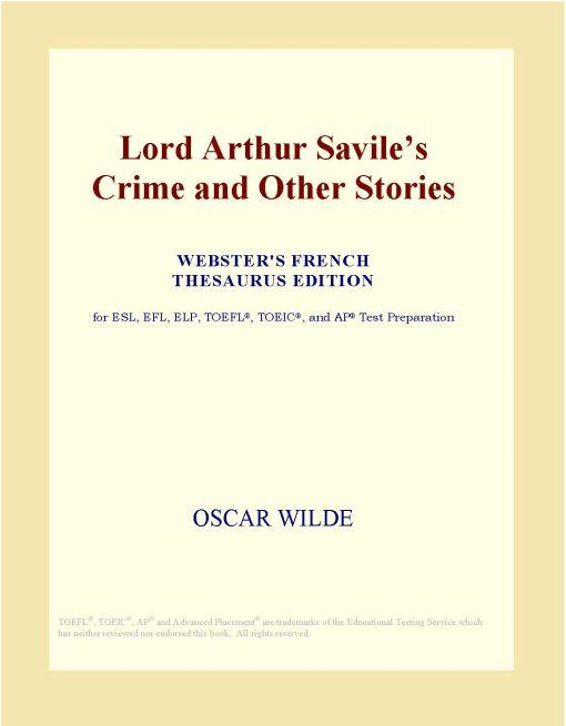 Inc. ICON Group International - Lord Arthur Savile¿s Crime and Other Stories (Webster's French Thesaurus Edition)