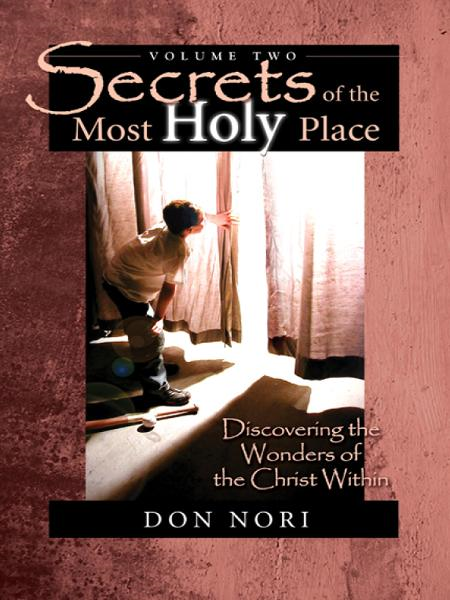 Secrets of the Most Holy Place, Vol. 2: Discovering the Wonders of the Christ Within