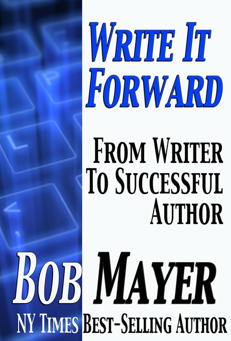 Write It Forward By: Bob Mayer