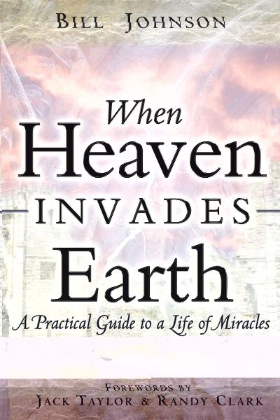 When Heaven Invades Earth By: Bill Johnson