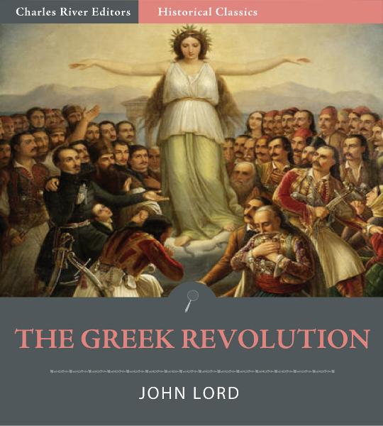 The Greek Revolution (Illustrated Edition) By: John Lord