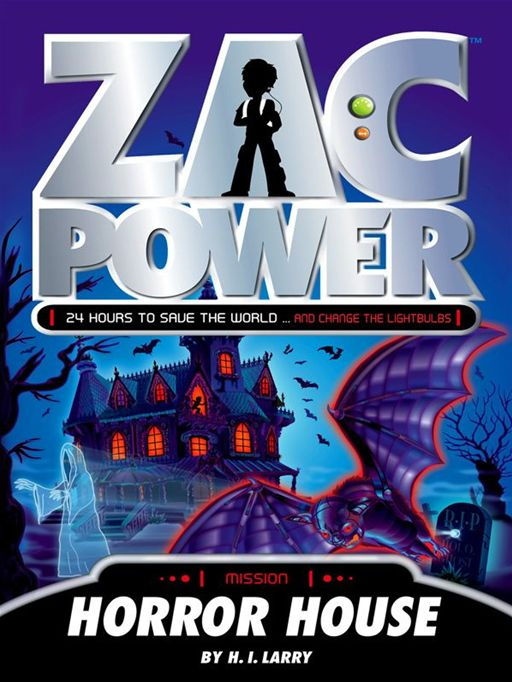 Zac Power: Horror House By: H. I. Larry