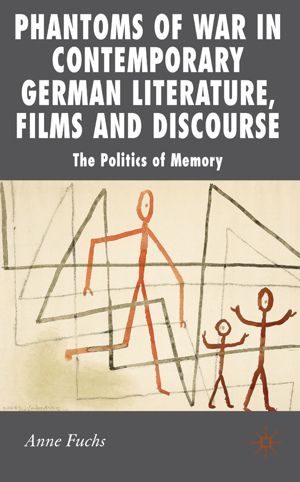 Phantoms of War in Contemporary German Literature,  Films and Discourse The Politics of Memory