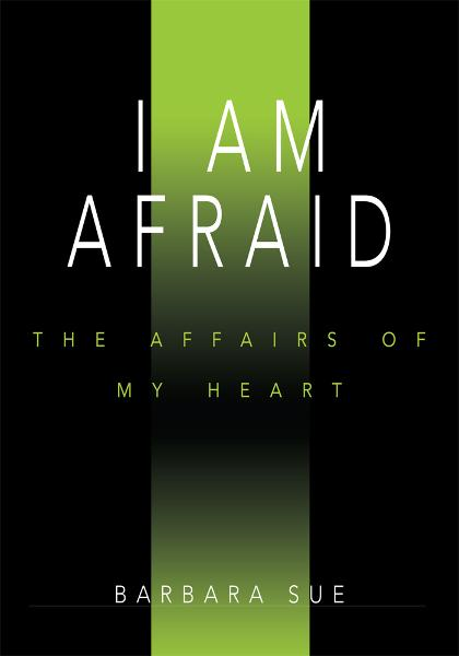 I AM AFRAID By: Barbara
