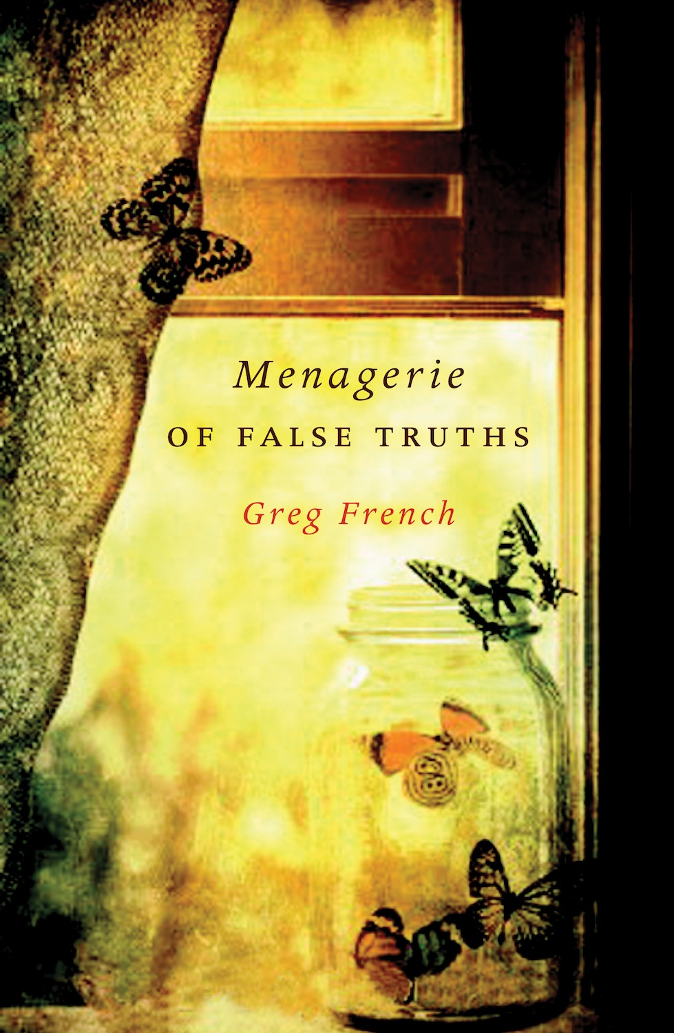 Menagerie of False Truths By: Greg French