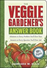 The Veggie Gardener's Answer Book: Solutions to Every Problem You'll Ever Face; Answers to Every Question You'll Ever Ask By: Barbara W. Ellis