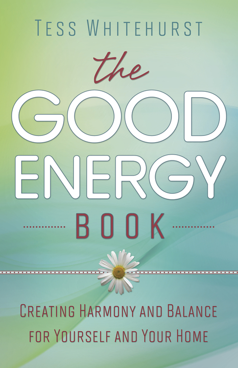 The Good Energy Book: Creating Harmony and Balance for Yourself and Your Home By: Tess Whitehurst