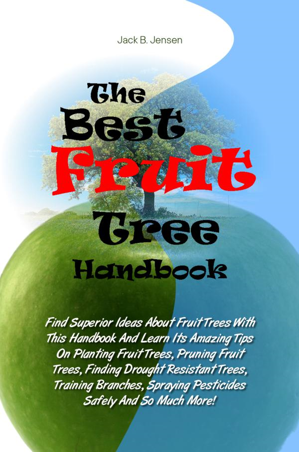 The Best Fruit Tree Handbook By: Jack B. Jensen