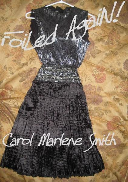 Foiled Again By: Carol Marlene Smith