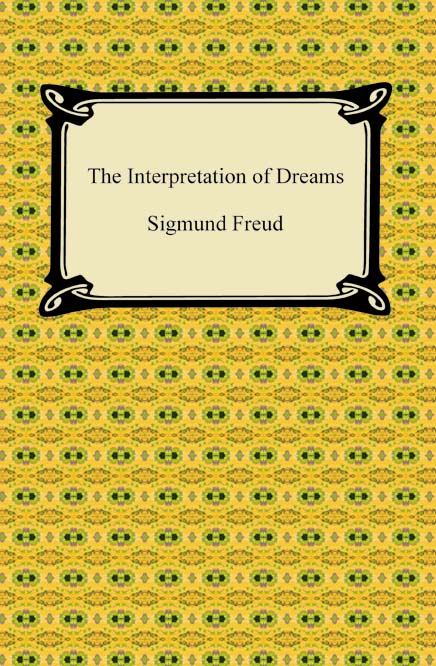 The Interpretation of Dreams By: Sigmund Freud