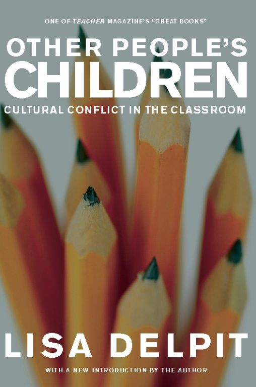 Other People's Children: Cultural Conflict in the Classroom By: Lisa Delpit