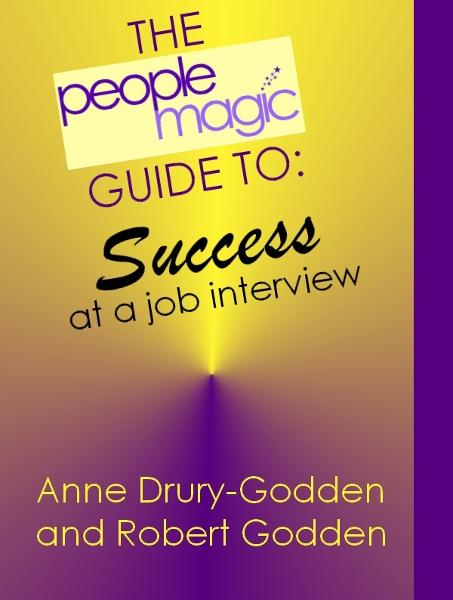 The People Magic Guide to Success at  A Job Interview By: Robert Godden