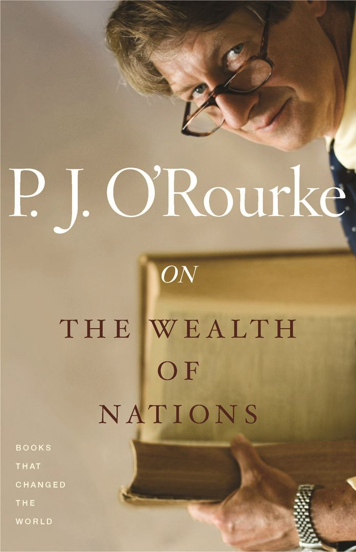 On The Wealth of Nations By: P.  J. O'Rourke