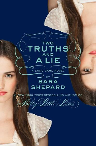 The Lying Game #3: Two Truths and a Lie By: Sara Shepard