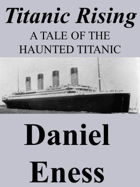 Titanic Rising By: Daniel Eness
