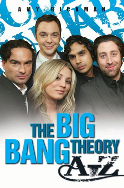 The Big Bang Theory A-Z By: Amy Rickman