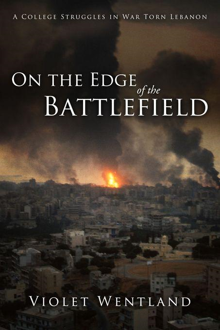 On the Edge of the Battlefield: A College Struggles in War Torn Lebanon