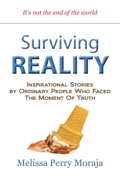 Surviving Reality: Inspirational Stories by Ordinary People Who Faced The Moment of Truth
