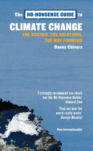 The No-Nonsense Guide to Climate Change: The Science, the Solutions, the Way Forward By: Danny Chivers