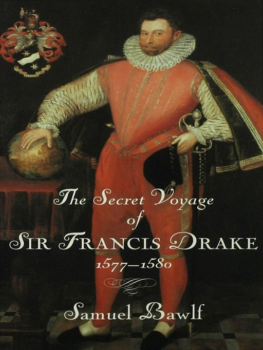 The Secret Voyage of Sir Francis Drake: 1577-1580 By: Samuel Bawlf