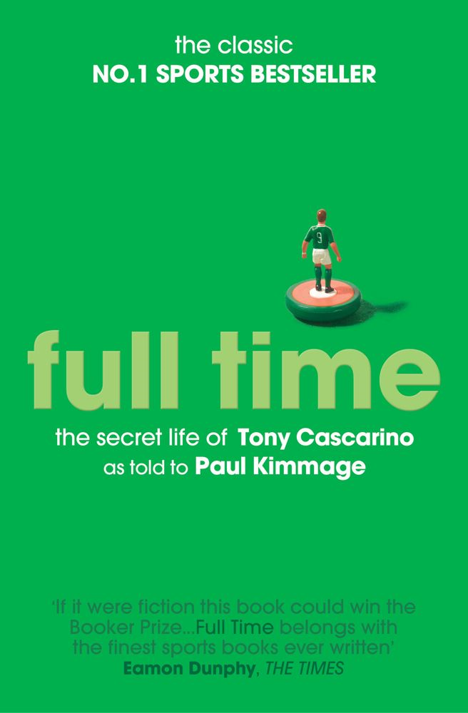 Full Time: The Secret Life Of Tony Cascarino By: Paul Kimmage