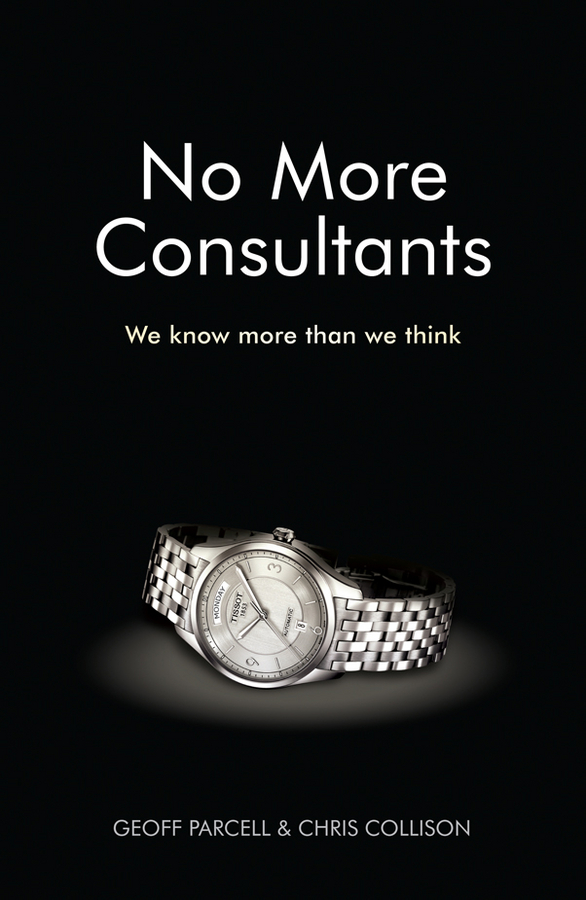 No More Consultants By: Chris Collison,Geoff Parcell