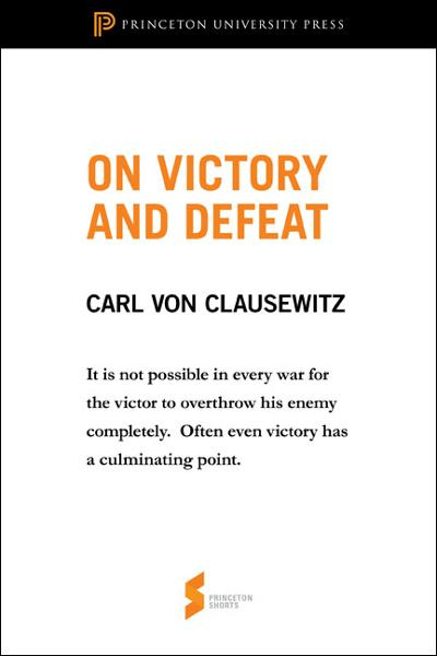 On Victory and Defeat By: Carl von Clausewitz,Michael Eliot Howard,Peter Paret