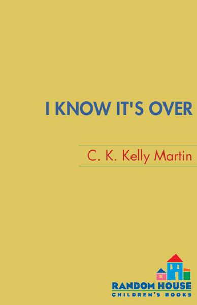 I Know It's Over By: C. K. Kelly Martin