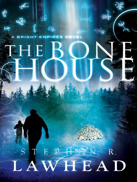 The Bone House By: Stephen R. Lawhead