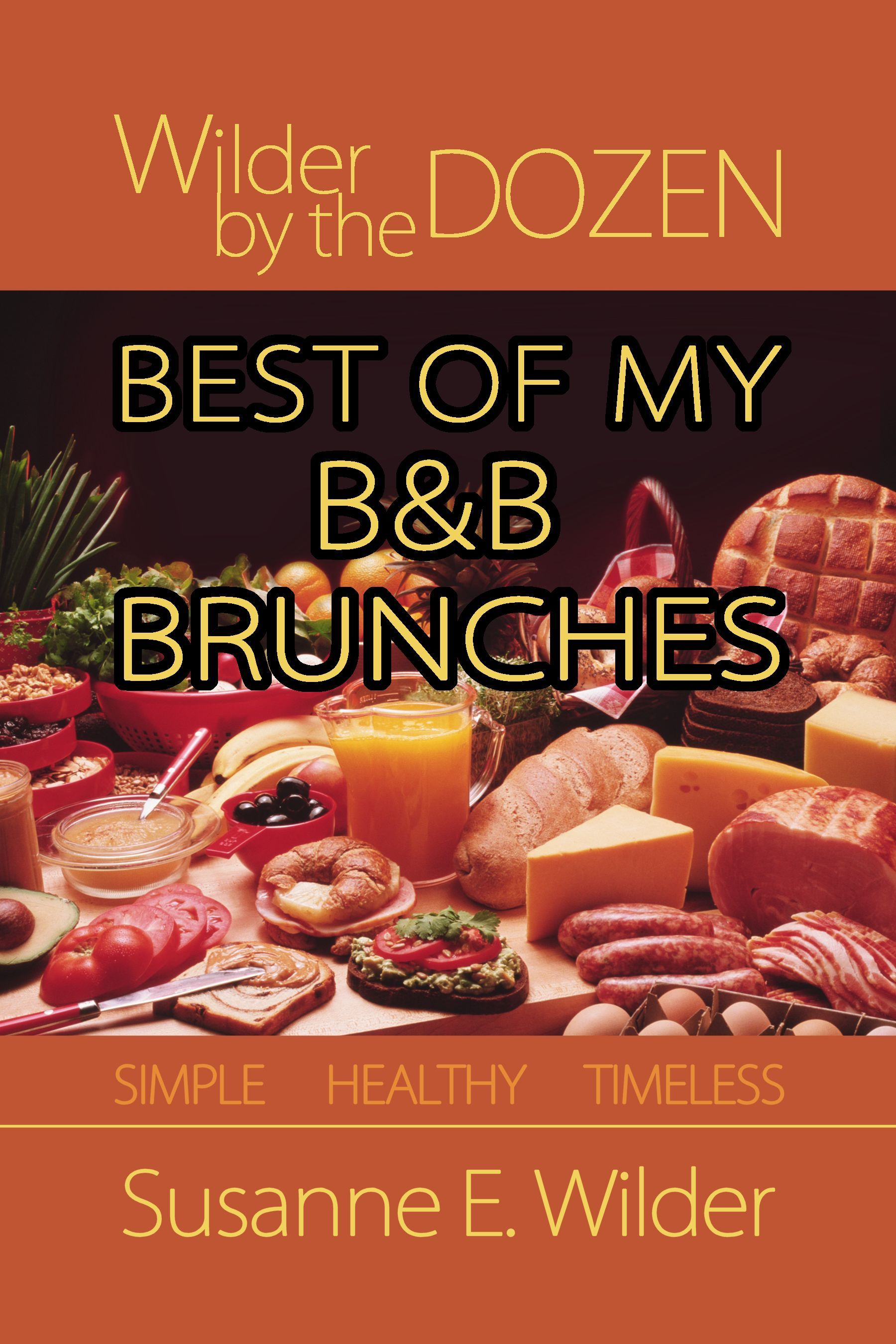 Wilder by the Dozen: Best of My B&B Brunches By: Susanne Wilder