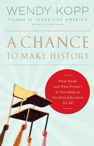 A Chance to Make History By: Wendy Kopp