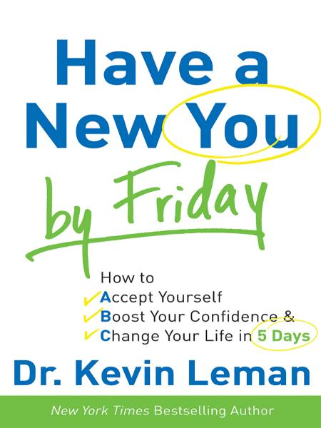 Have a New You by Friday By: Dr. Kevin Leman