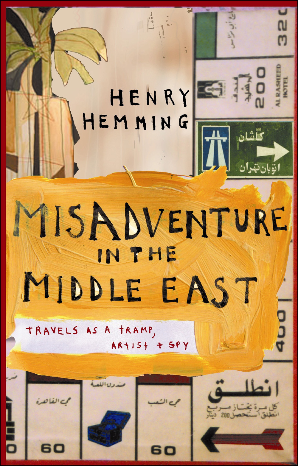 Misadventure in the Middle East: Travels as a Tramp, Artist and Spy By: Henry Hemming