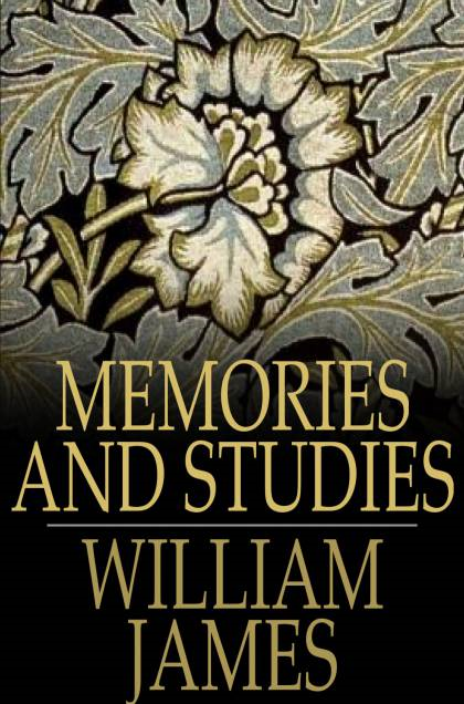 Memories and Studies By: William James