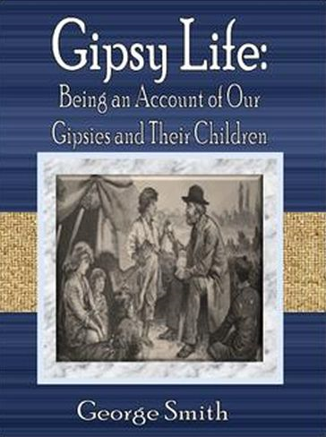 Gipsy Life: Being an Account of Our Gipsies and Their Children