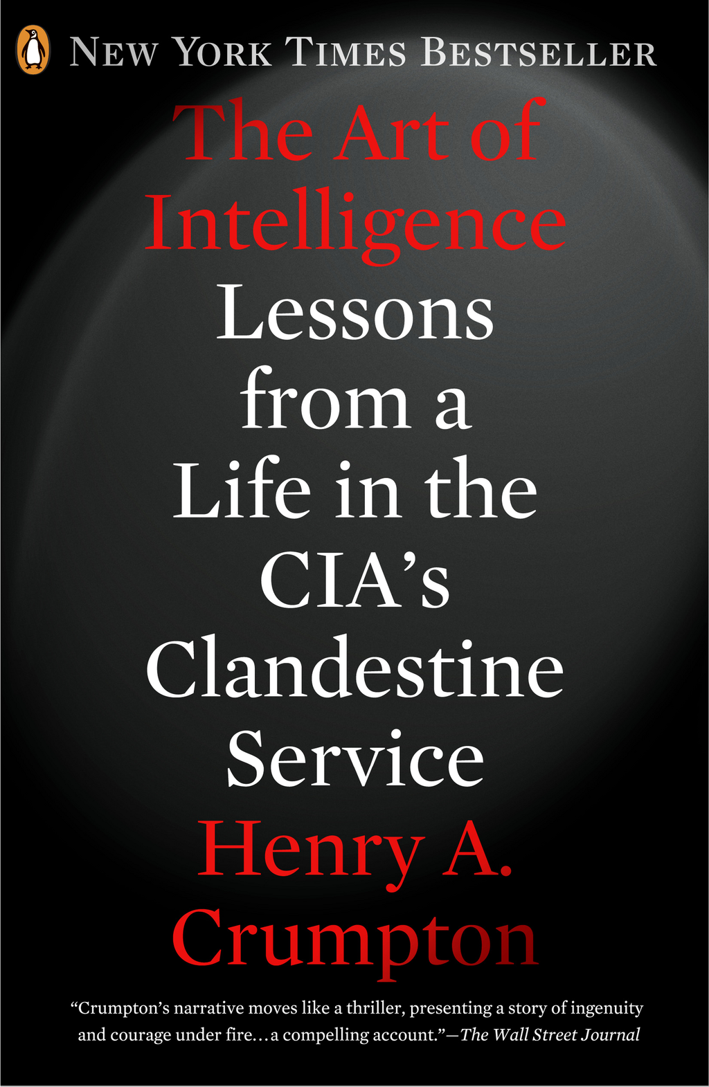 The Art of Intelligence By: Henry A. Crumpton