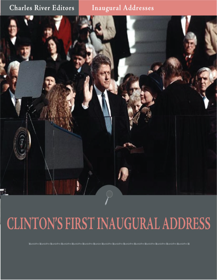 Inaugural Addresses: President Bill Clintons First Inaugural Address (Illustrated) By: Bill Clinton