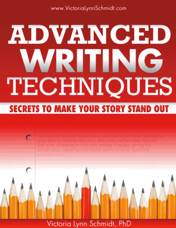 Advanced Writing Techniques: Secrets To Make Your Story Stand Out By: Victoria Lynn Schmidt