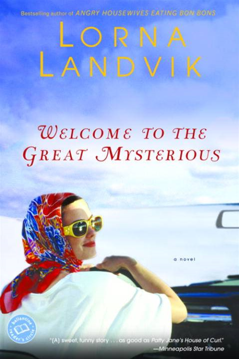 Welcome to the Great Mysterious By: Lorna Landvik