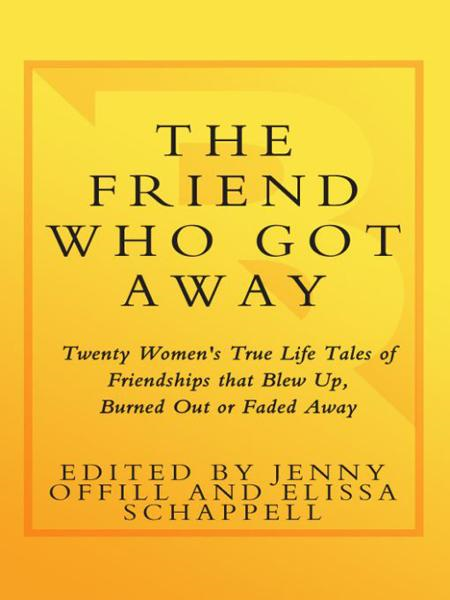The Friend Who Got Away By: Elissa Schappell,Jenny Offill