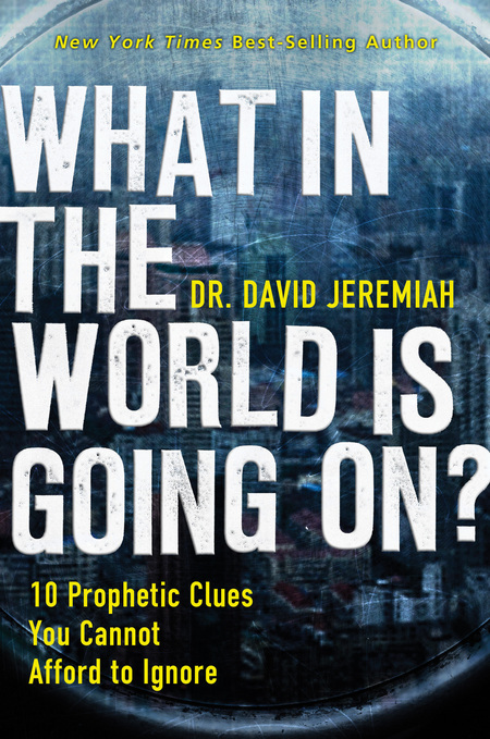 What In the World Is Going On? By: David Jeremiah