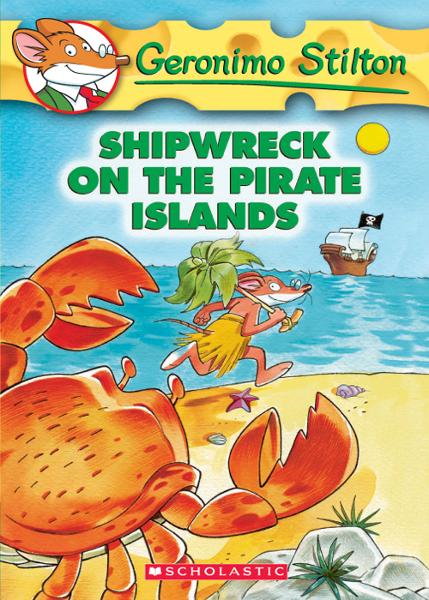 Geronimo Stilton #18: Shipwreck on the Pirate Islands By: Geronimo Stilton