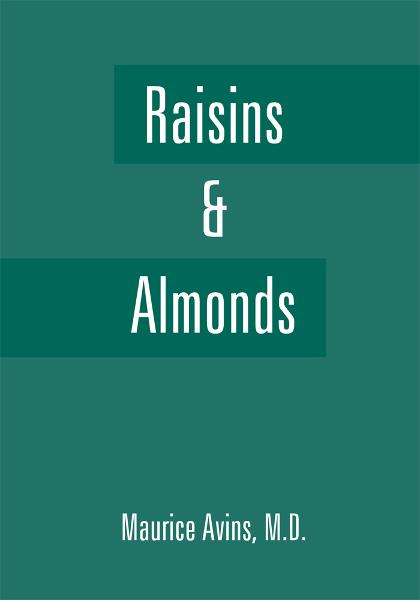 Raisins & Almonds By: Maurice Avins, M.D.