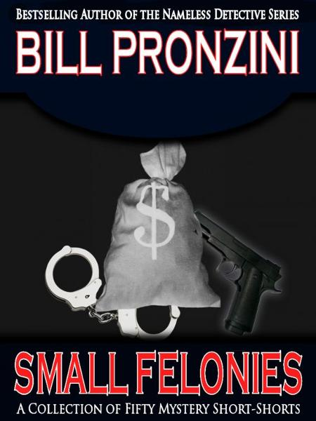 Small Felonies: Fifty Short Mystery Stories By: Bill Pronzini