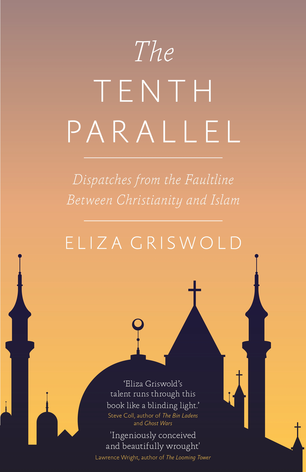 The Tenth Parallel Dispatches from the Faultline Between Christianity and Islam