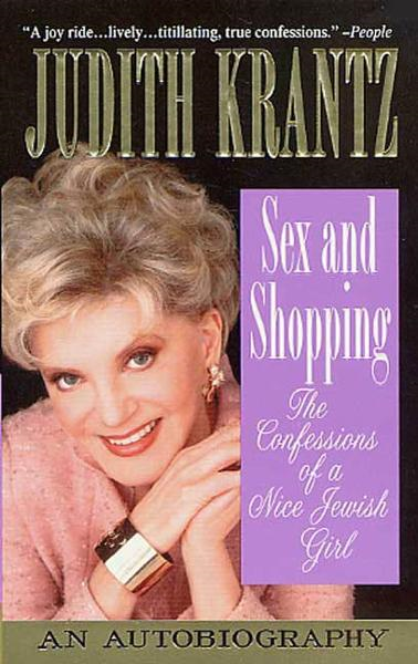 Sex and Shopping: The Confessions of a Nice Jewish Girl By: Judith Krantz